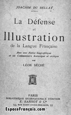 La Défense et illustration de la langue française / Joachim Du Bellay ; avec une notice biographique et un commentaire historique et critique par Léon Séché, E. Sansot, Paris, 1905.